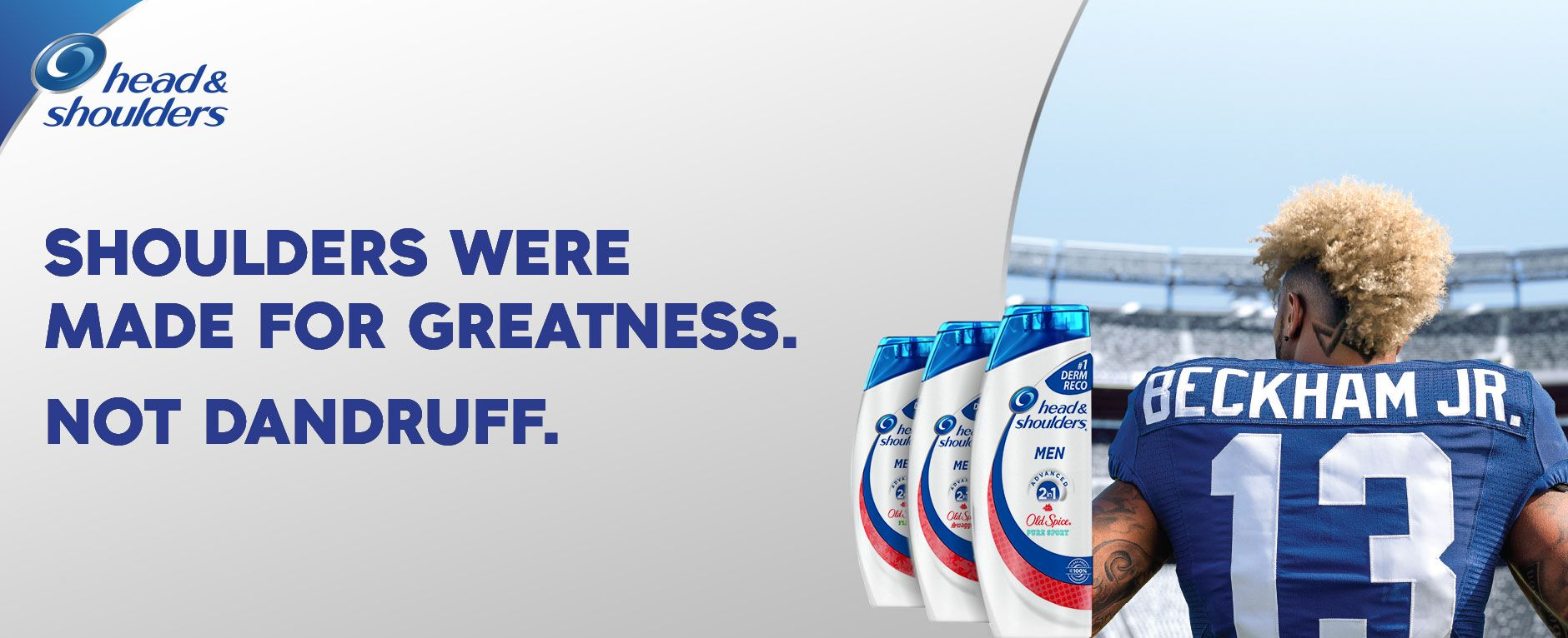 Shoulders were made for greatness. Not dandruff.